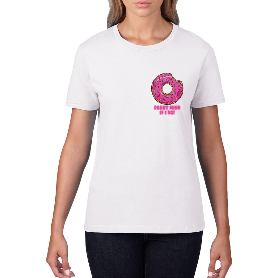 Donut Mind If I Do Funny Girls T Shirt Bake Rude Geek T-Shirts Womens Top 859