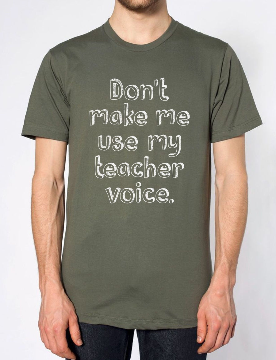 Dont Make Me Use My Teacher Voice Funny Mens Tshirt Gift Tee Girls Boys Parent