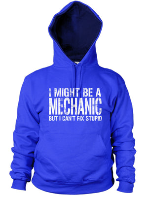 I MIGHT BE A MECHANIC BUT I CANT FIX STUPID HOODIE FUNNY CAR GIFT GREASE MEN