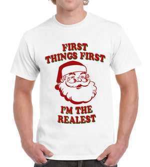 First Things First Im A Realest Funny mens Womens Santa T Shirt Holidays Xmas