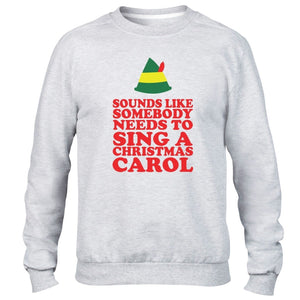 SOUNDS LIKE SOMEBODY NEEDS TO SING A CHRISTMAS CAROL SWEATER MENS WOMENS KIDS J2