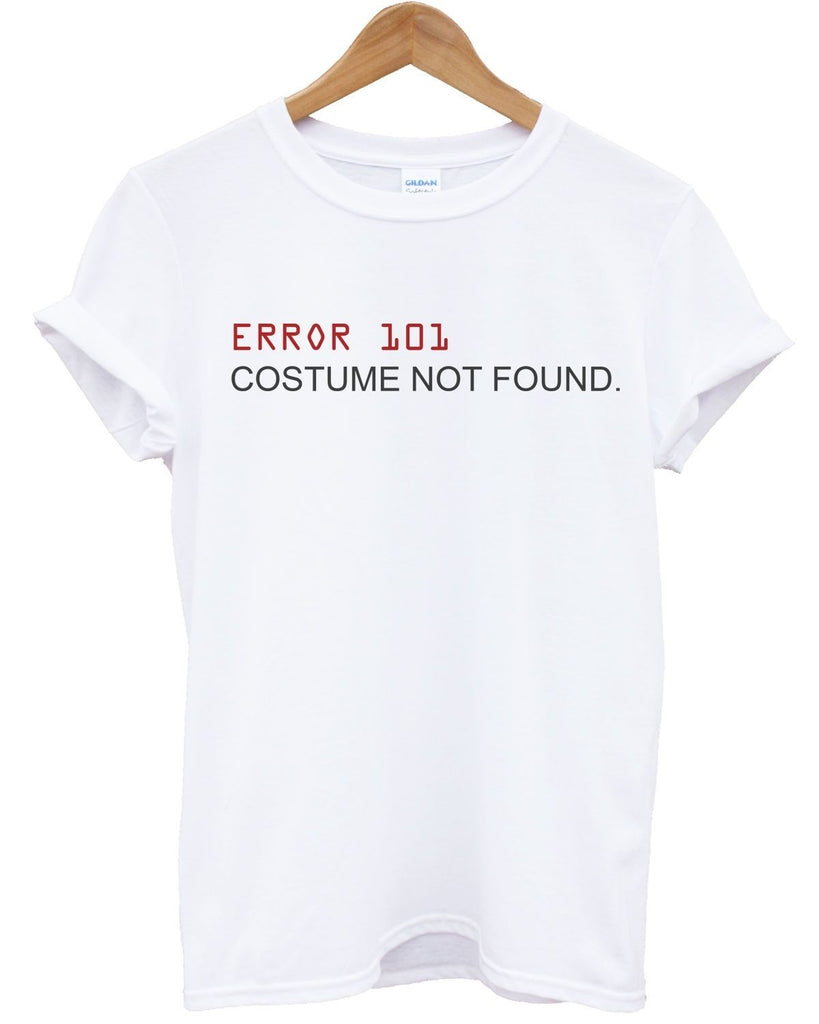Error 101: Outfit Not Found T Shirt Funny Halloween Fancy Dress Party Costume , Main Colour White