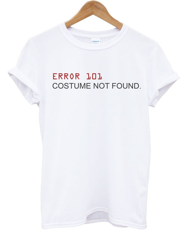 Image of Error 101: Outfit Not Found T Shirt Funny Halloween Fancy Dress Party Costume , Main Colour White