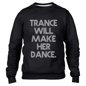 Trance will make her DANCE Music Mens Sweater House DJ Rave Party Sweatshirt Top