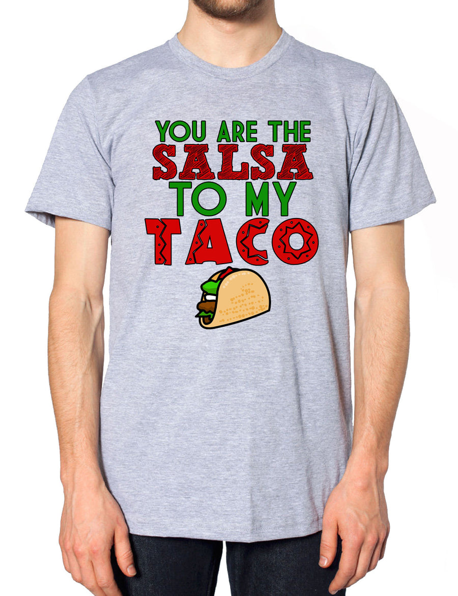 You Are The Salsa To My Taco T Shirt Top Burrito Nacho Cheese Funny Bell M95