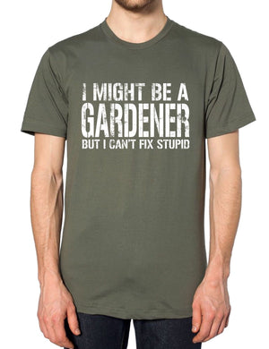 I MIGHT BE A GARDENER BUT I CANT FIX STUPID T SHIRT TOP GARDENING GIFT MEN WOMEN, Main Colour Military Green