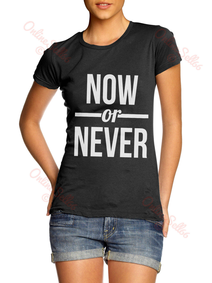 Now or Never Womens Instagram Funny Tshirt top Love Summer Holiday Girls