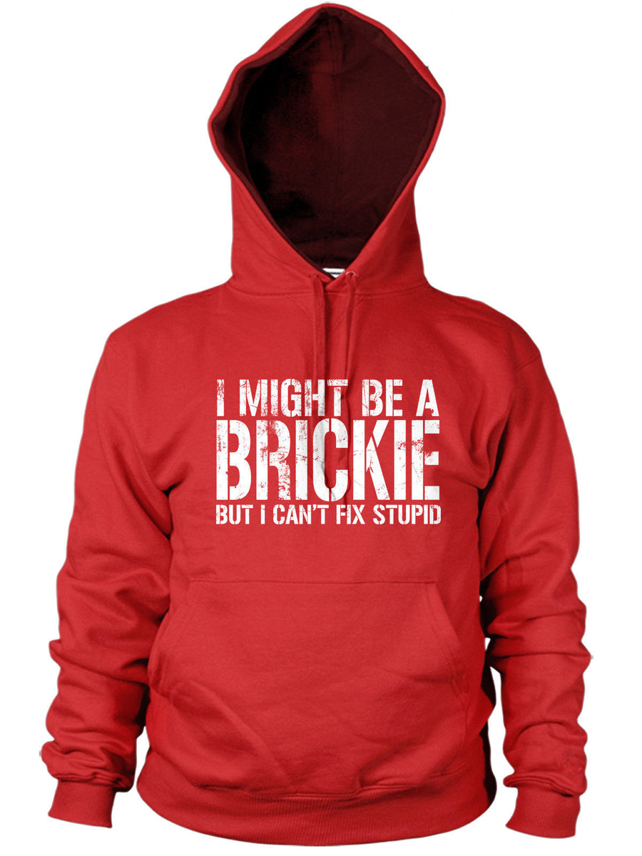 I MIGHT BE A BRICKIE BUT I CANT FIX STUPID HOODIE FUNNY BRICKLAYER GIFT MEN XMAS