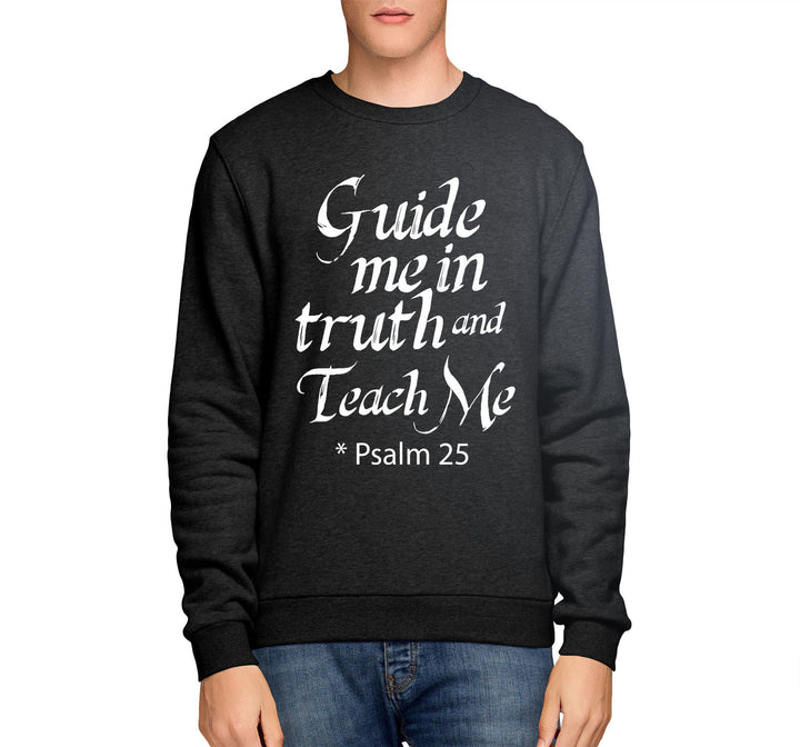 Psalm 25 Bible Quote Guide Me in Truth Men SWEATSHIRT Womens Jesus Crucifix E17
