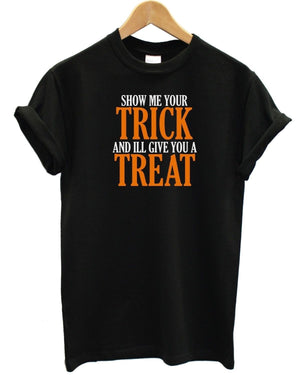 Show Me Your Trick And Ill Give You A Treat T Shirt Halloween Funny Fancy Dress