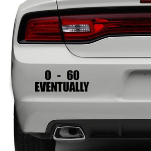 0 to 60 Eventually Slow Racer Old Car Sticker Funny Bumper JDM Sticker Vinyl