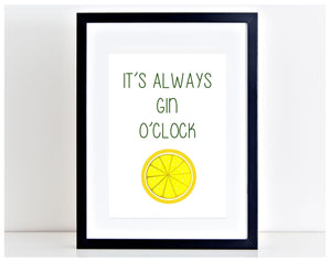 Its Always Gin O'Clock Funny Print Kitchen poster gin and tonic Wall Art PP117