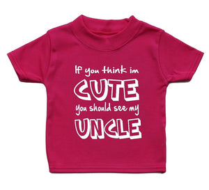 If You Think Im Cute You Should See My Uncle Baby T Shirt Unisex Gift Girl Boy, Main Colour Bright Pink