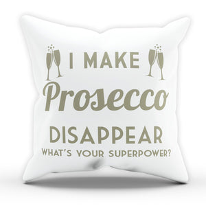 I Make Prosecco Disappear Whats Your Super Power Cushion Pillow Bed Drinking