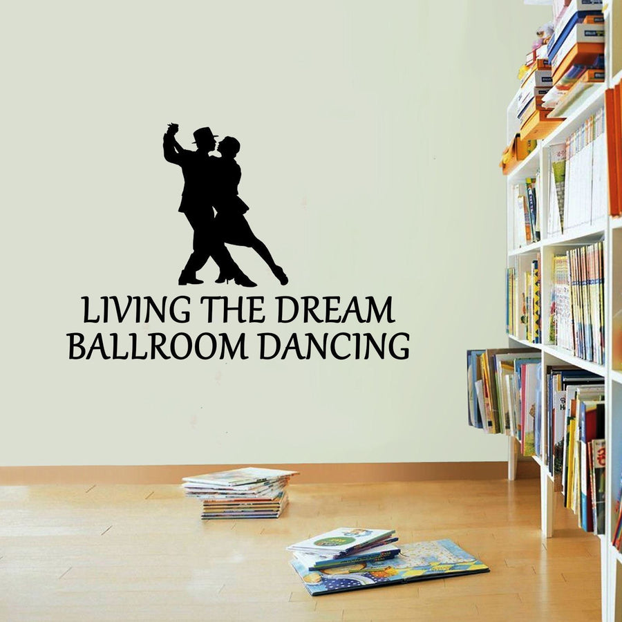 Ballroom Dancing Living The Dream Dancer Wall Sticker Vinyl Print Decal Art Wall
