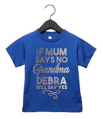 If Mum Says No Grandma ANY NAME Say Yes Toddler Kids T Shirt Top Grandchild AS32