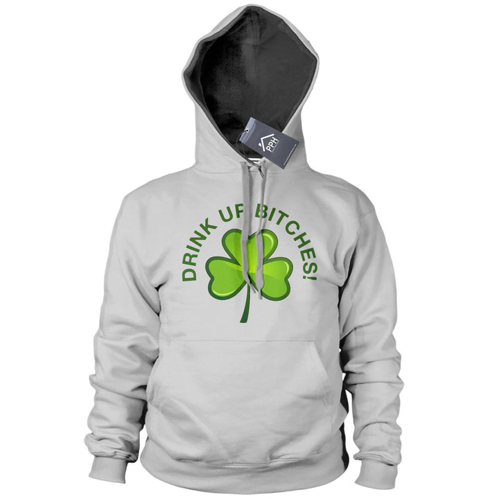 Drink Up B*tches St Patricks Day Hoodie Ireland Irish Funny Hoody Gift Drunk P6