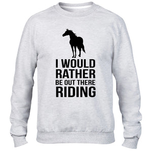 I WOULD RATHER BE OUT THERE RIDING SWEATER JUMPER HORSE PONY WOMEN GIFT XMAS KID