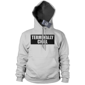 Terminally Chill Hoodie Mens Womens Lazy Hoody Dope Funny Gift Street Slogan 344