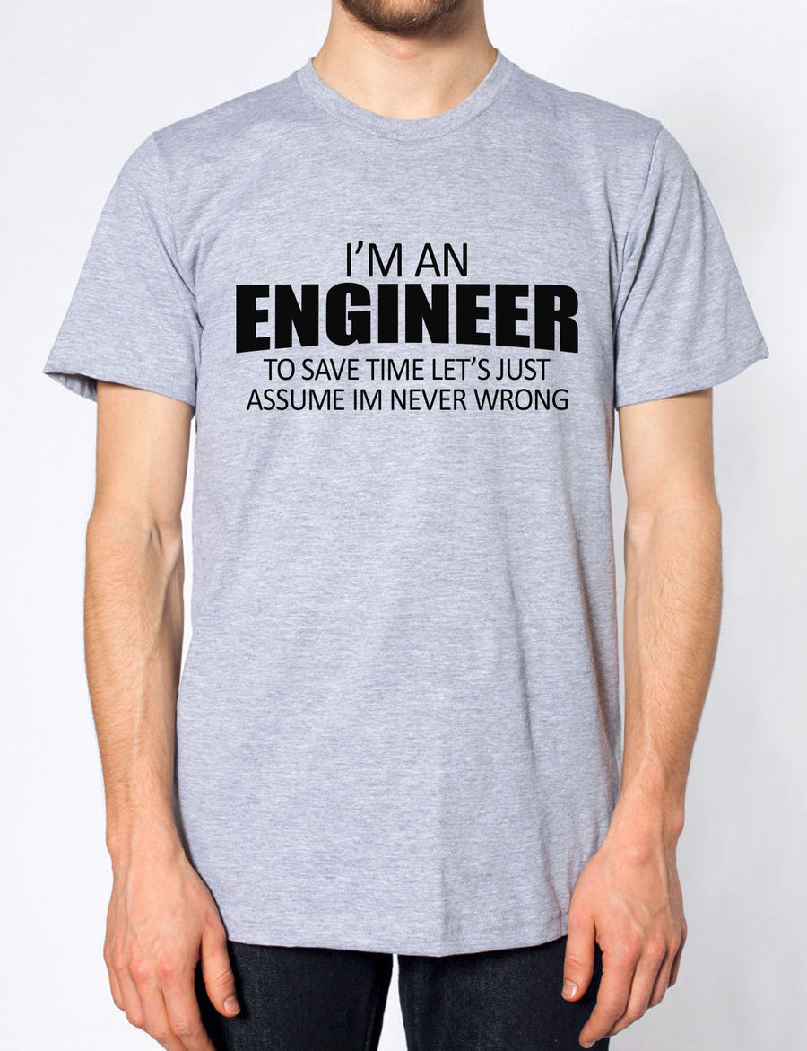 Im An Engineer Pretend Im Never Wrong Funny Mens Tshirt Womens Top Funny T shirt