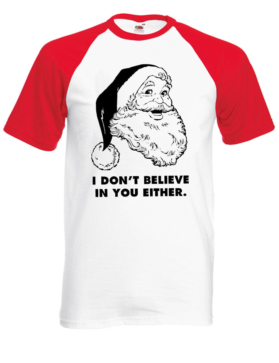I Don't Believe In You Either Father Christmas T Shirt Santa Claus Funny Work