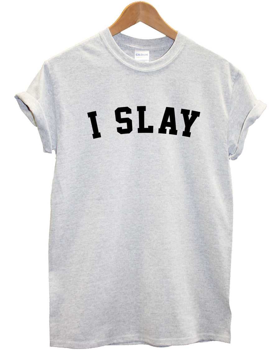 I Slay T-Shirt Slogan Top Womens Girls Sassy On Fleek Hipster Babe Unisex L225