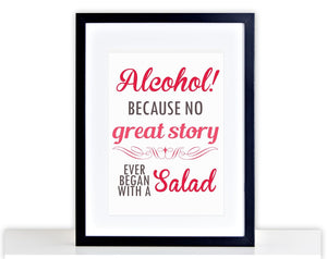 Alcohol, Because No Great Story Ever Began With A Salad Wall Art Poster PP338