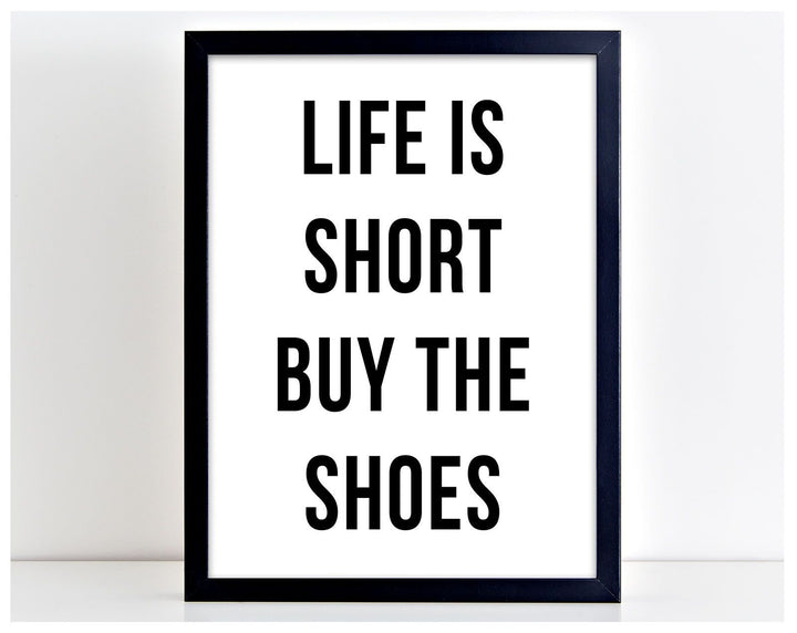 Life is Short Buy The Shoes Shopping Poster Print Typography Home Picture PP50