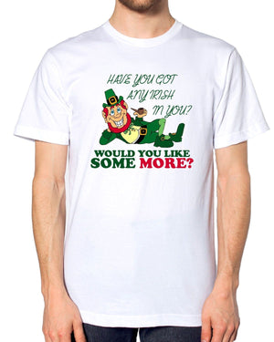 Have You Got Any Irish In You T Shirt Funny Rude St Patrick's Day Mens DrunkEP13