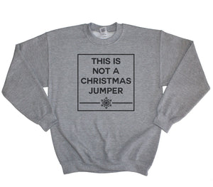 This Is Not A Christmas Jumper Sweatshirt Christmas Present Novelty Scrooge