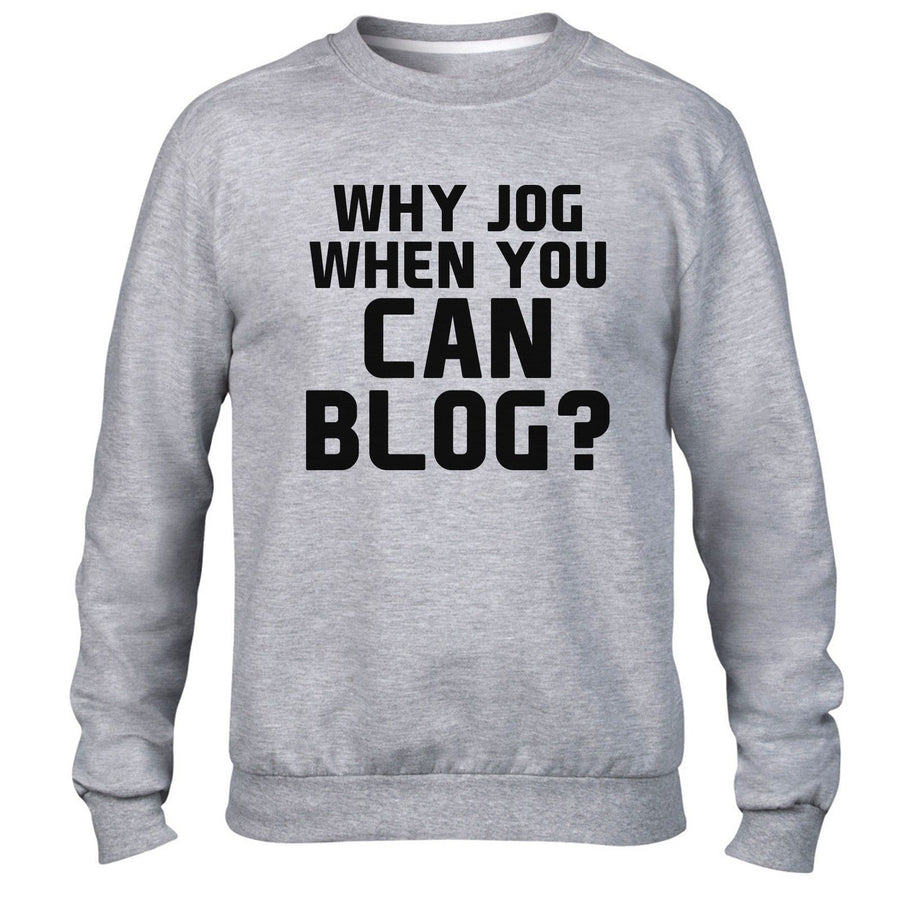 Why Jog When You Can Blog ? Funny Mens Sweater Blogger Womens Sweatshirt Hipster