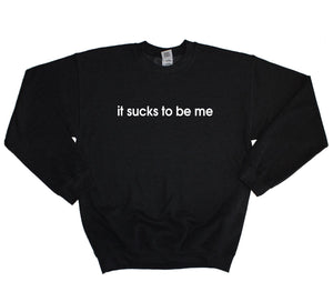 It Sucks To Be Me Sweater Jumper Baggy Sweatshirt Men Women Fresh Hipster Swag