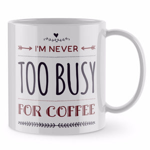 Funny Mug - Never too busy for Coffee Mug Latte Mum Gift Mothers Day ST22