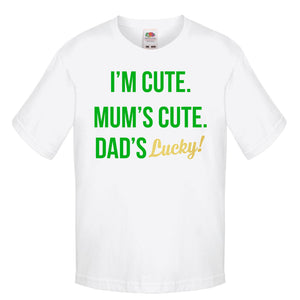 I'm Cute Mum's Cute Dad's Luck Kids T Shirt For St Patricks Day Party Irish L195