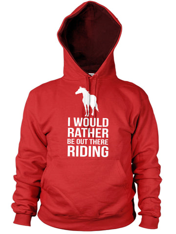Image of I WOULD RATHER BE OUT THERE RIDING HOODIE HORSE PONY FUNNY SLOGAN TOP KIDS WOMEN