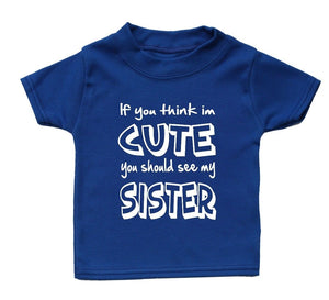 If You Think Im Cute You Should See My Sister Baby T Shirt Unisex Gift Girl Boy