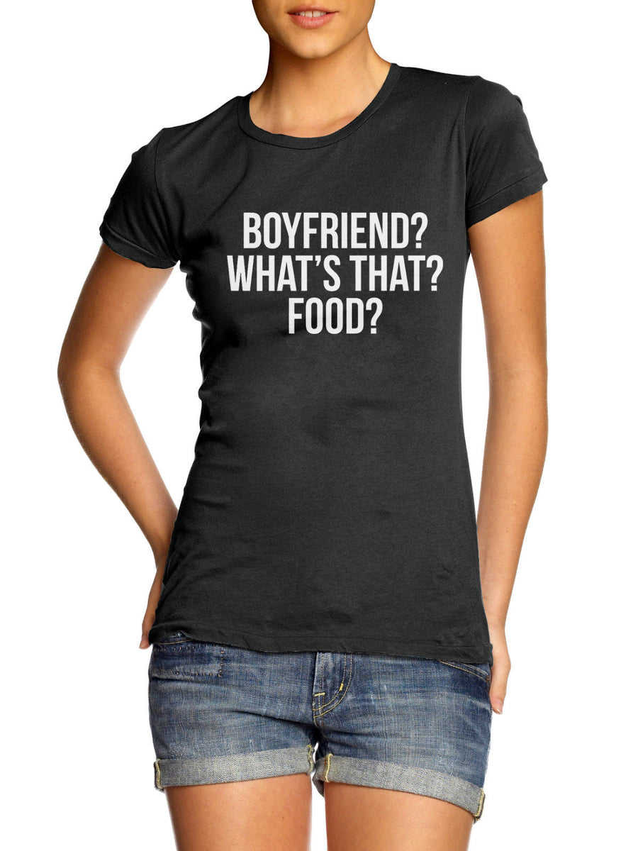 Boyfriend? What's That? Food? T Shirt Funny Love Blogger Fitness Girls Hungry , Main Colour Black