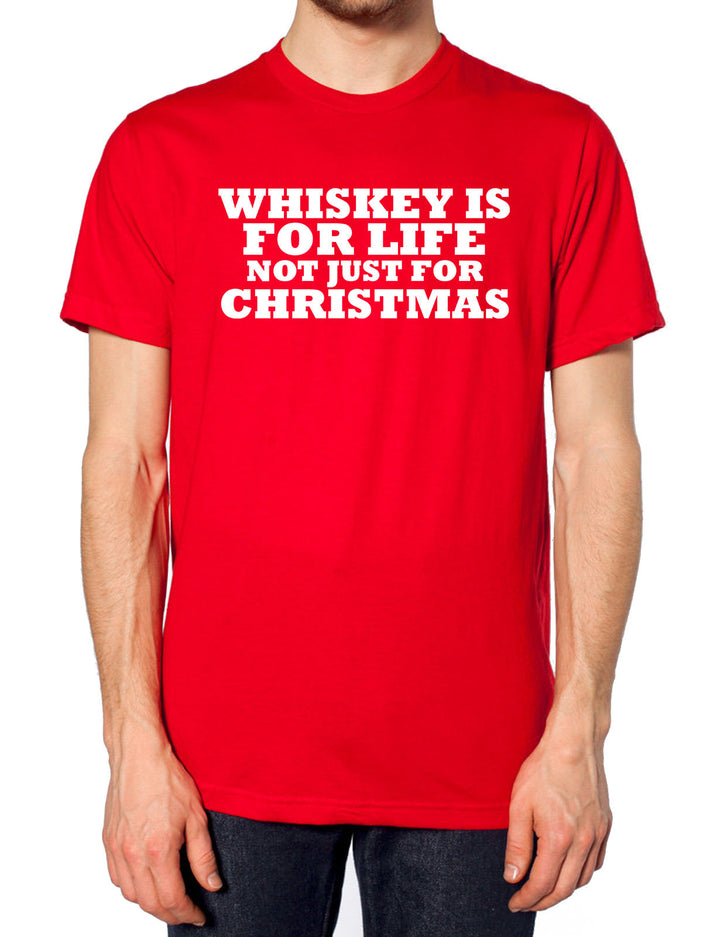 Whiskey Is For Life Not Just For Christmas T Shirt Funny Family Joke Dad Father , Main Colour Red