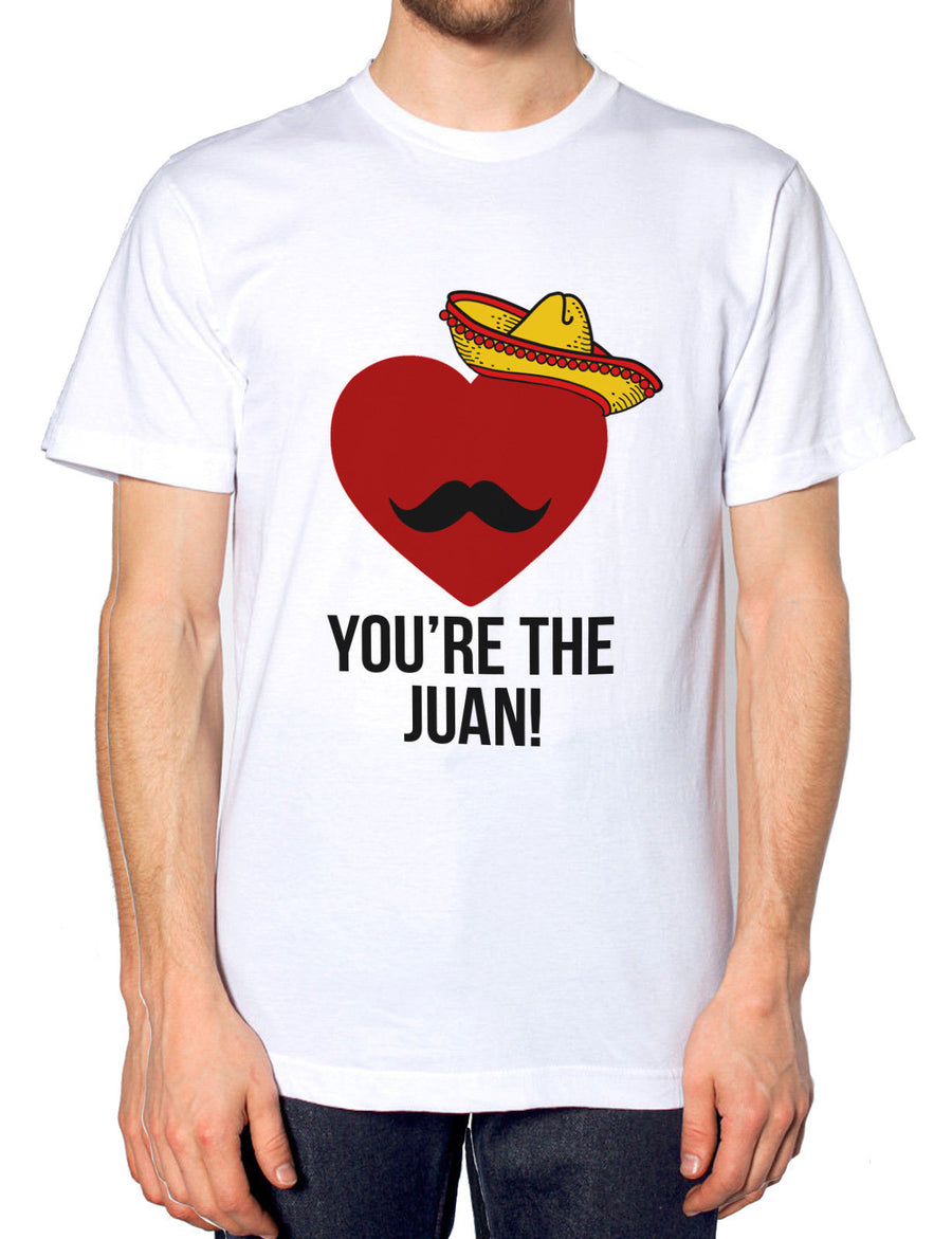 You're The Juan Funny Mens Valentines Tshirt Mexican Moustache Sombrero Tequila