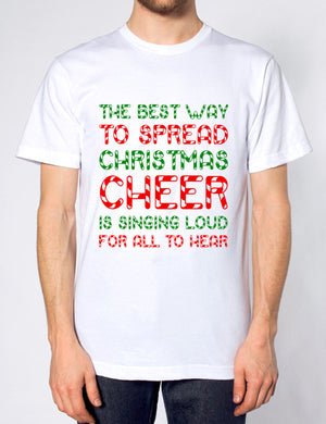 THE BEST WAY TO SPREAD CHRISTMAS CHEER IS SINGING LOUD FOR ALL HEAR T SHIRT ELF