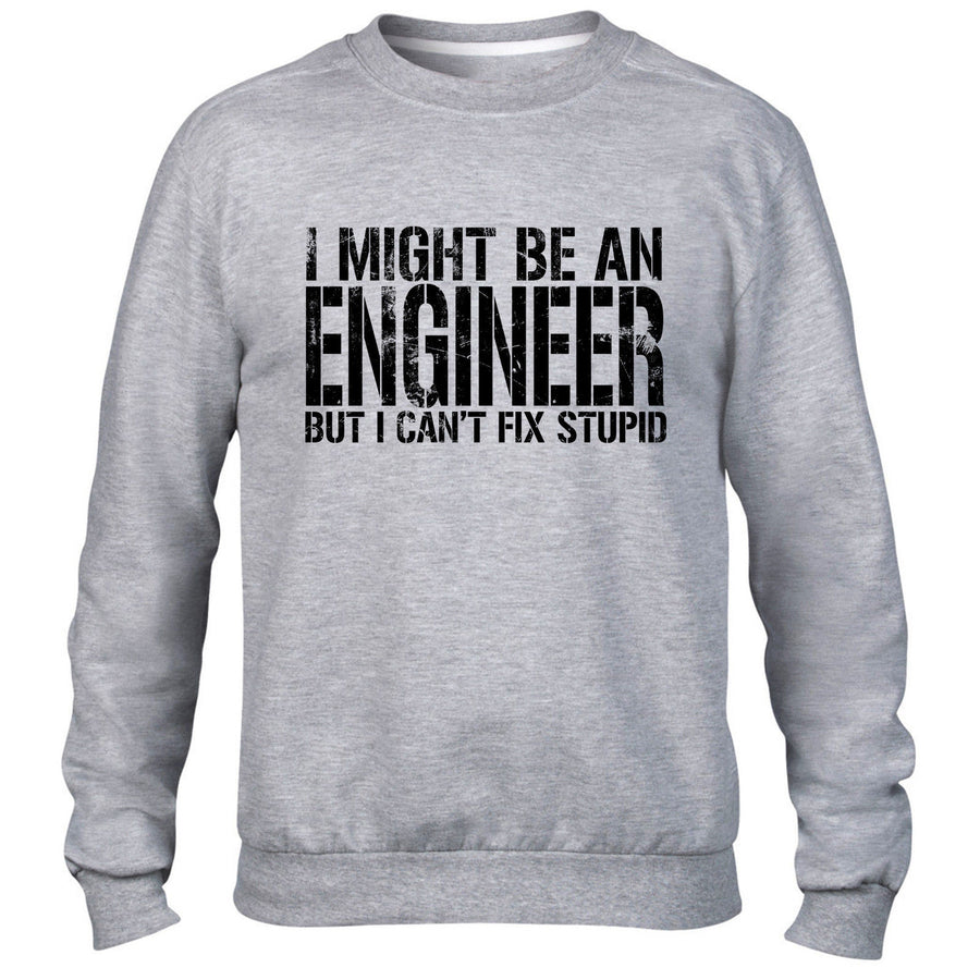 I MIGHT BE AN ENGINEER BUT I CANT FIX STUPID SWEATER FUNNY WORK JUMPER GIFT