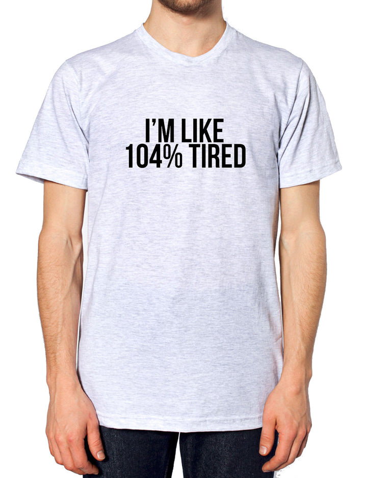 I'm Like 104% Tired T Shirt Hipster Girl School College University Work Urban , Main Colour Ash Grey