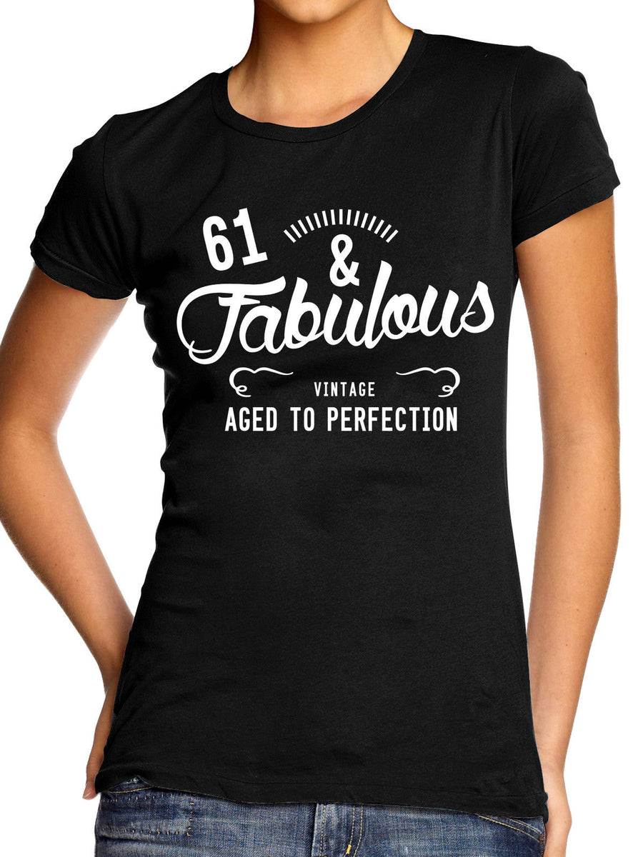61 & FABULOUS TSHIRT WOMENS FUNNY LADIES PRESENT MUM BIRTHDAY GIFT GIRLS BDAY
