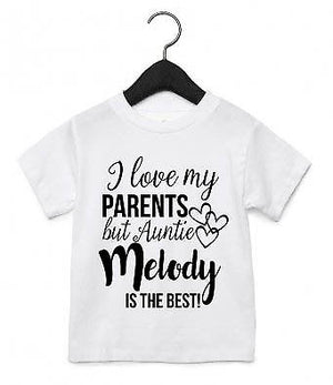 I Love My Parents Auntie CUSTOM NAME Is My Favourite Toddler T Shirt Top AS26