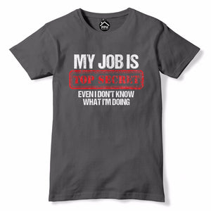 My Job Is Top Secret Mens Funny T Shirt - Work Birthday Gift TShirt Top Tee 743