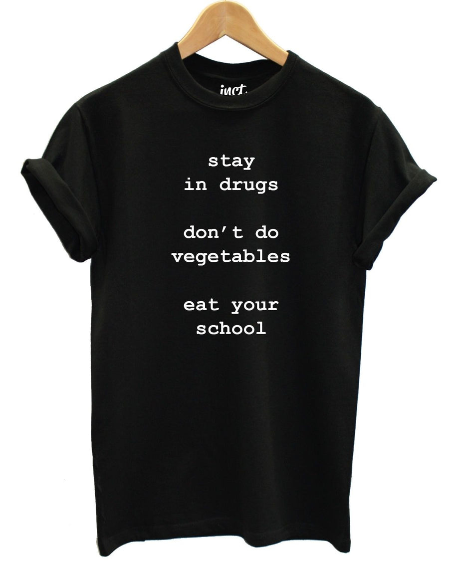 Stay in Drugs T Shirt Don't Do Drugs Eat Your Vegetables Go to School Funny