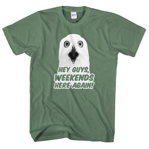 Hey Guys Weekends Here Again T-Shirt Funny Owl From Video Good Shot Sir Men L107