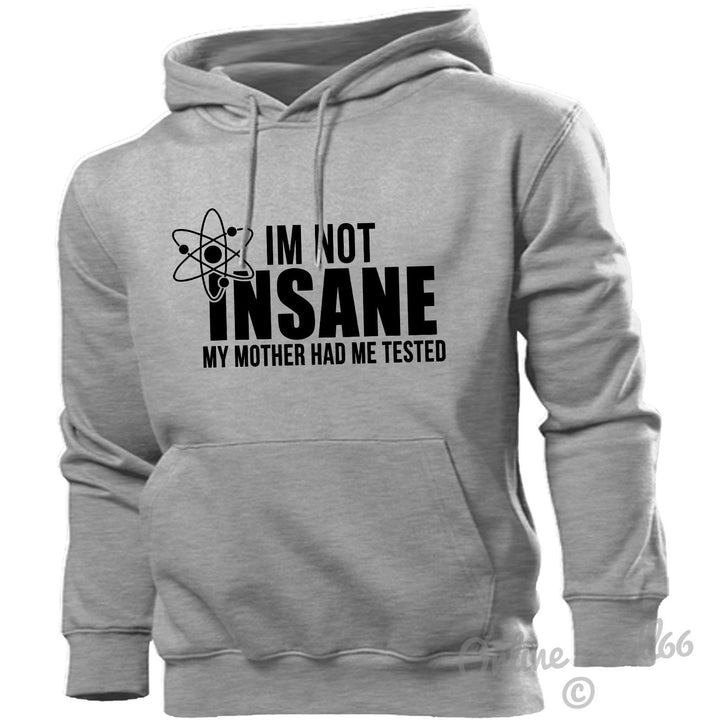 I'm Not Insane My Mother Had Me Tested Hoodie Hoody Men Women Kids Funny Quote , Main Colour Sport Grey