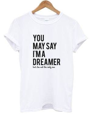 You May Say I'm A Dreamer But Im Not The Only One T Shirt Top Men Women Kids Top, Main Colour White