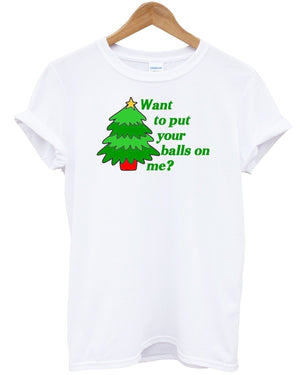 Want To Put Your Balls On Me T shirt Christmas Funny Rude T Shirt Novelty Tree , Main Colour White